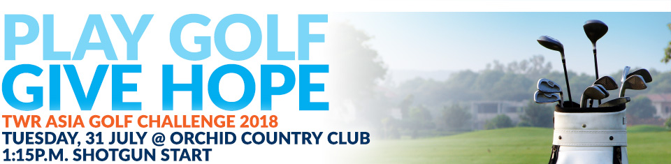 Play golf, give hope. Suppot TWR's ministry in South Asia!